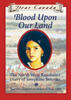Blood upon our land : the North West Resistance diary of Josephine Bouvier