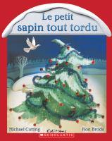 Le petit sapin tout tordu / Michael Cutting ; illustrations de Ron Broda ; texte français de Cécile Gagnon