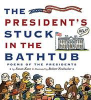 The president's stuck in the bathtub : poems about the presidents