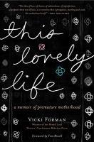 This lovely life : a memoir of premature motherhood