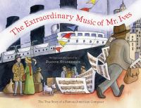 The extraordinary music of Mr. Ives : the true story of a famous American composer