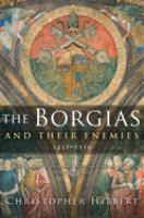 The Borgias and their enemies : 1431-1519