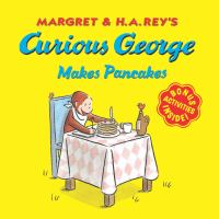 Margret and H.A. Rey's Curious George Makes Pancakes