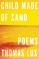 Child made of sand : [poems], 2007-2011