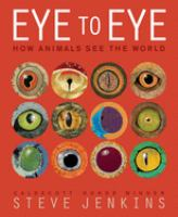 Eye to Eye: How Animals See the World, by Steve Jenkins