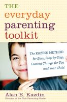 Everyday parenting toolkit : the Kazdin method for easy, step-by-step, lasting change for you and your child