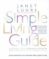 The simple living guide : a sourcebook for less stressful, more joyful living