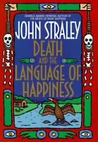 Death And The Language Of Happiness  / John Straley