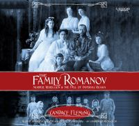 The Family Romanov : Murder, Rebellion, and the Fall of Imperial Russia