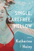 Single, Carefree, Mellow : Stories