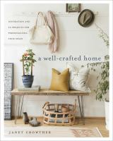 Well-Crafted Home : Inspiration And 60 Projects For Personalizing Your Space