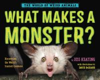 What Makes A Monster: Discovering the World's Scariest Creatures