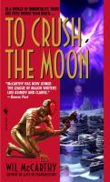 To Crush The Moon: Being The Final Volume In The History Of The Queendom Of Sol