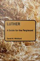 Luther: A Guide for the Perplexed