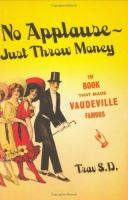 No Applause, Just Throw Money, Or, The Book That Made Vaudeville Famous