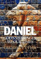 Daniel, God's Messenger to Our Times
