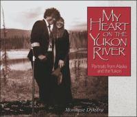 My Heart on the Yukon River: Portraits From Alaska and the Yukon