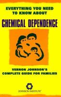Everything You Need to Know About Chemical Dependence: Vernon Johnson's Complete Guide for Families