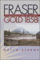 Fraser Gold 1858!