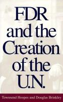 FDR and the Creation of the U.N