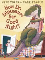 How Do Dinosaurs Say Good-night