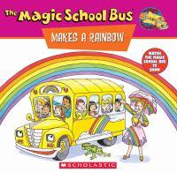 The Magic School Bus Makes A Rainbow