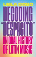 "Decoding ""Despacito"" : an oral history of Latin music"
