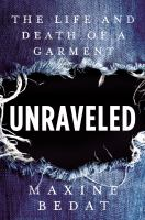 Unraveled : The Life and Death of A Garment