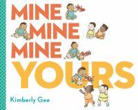 Mine, mine, mine, yours!1 volume (unpaged) : color illustrations ; 21 x 27 cm