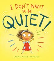 I Don't Want to Be Quiet!