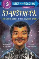 Starstruck : the cosmic journey of Neil DeGrasse Tyson