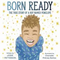 Born ready : the true story of a boy named Penelope