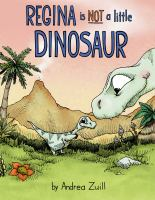 Regina is not a little dinosaur1 volume (unpaged) : color illustrations ; 29 cm