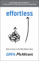 Effortless : Make It Easy to Do What Matters.