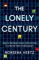 Lonely Century: How to Restore Human Connection in A World That's Pulling Apart