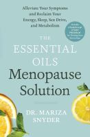 The Essential Oils Menopause Solution: Alleviate Your Symptoms And Reclaim Your Energy, Sleep, Sex Drive, And Metabolism