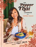 Pepper Thai Cookbook: Family Recipes From Everyone's Favorite Thai Mom