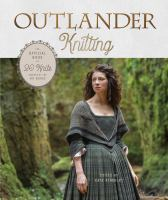 Outlander Knitting: The Official Book of 20 Knits Inspired by the Starz Series