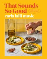That Sounds So Good : 100 Real-Life Recipes for Every Day of the Week