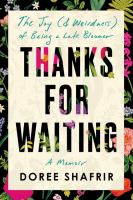 Thanks for waiting : the joy (& weirdness) of being a late bloomer