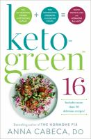 Keto-green 16 : the fat-burning power of ketogenic eating + the nourishing strength of alkaline foods = rapid weight loss and hormone balance /