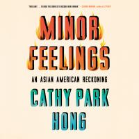 Minor Feelings : An Asian American Reckoning