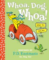 Whoa, dog. Whoa! : how to relax : inspired by P.D. Eastman's Go, dog. Go!