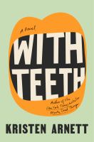 With teeth : a novel290 pages ; 24 cm