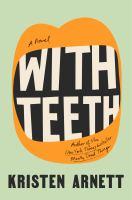 With Teeth : A Novel.