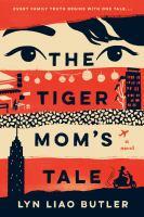 The Tiger Mom's Tale : A Novel.
