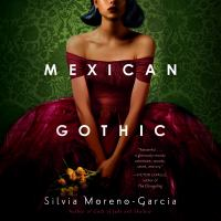 Mexican gothic [electronic resource (unabridged downloadable audiobook from OverDrive)]