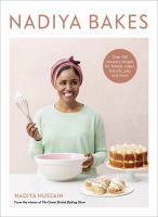 Nadiya Bakes : Over 100 Must-Try Recipes for Breads, Cakes, Biscuits, Pies, and More