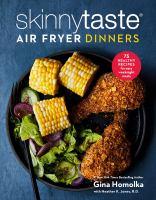 Skinnytaste Air Fryer Dinners : 75 Healthy, Fast Recipes for Easy Weeknight Meals.