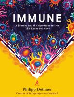 Immune : A Journey into the Mysterious System That Keeps You Alive.